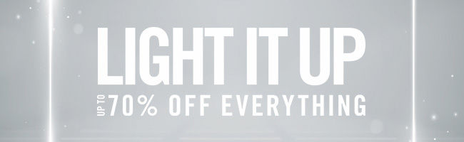 LIGHT IT UP: UP TO 70% OFF EVERYTHING!